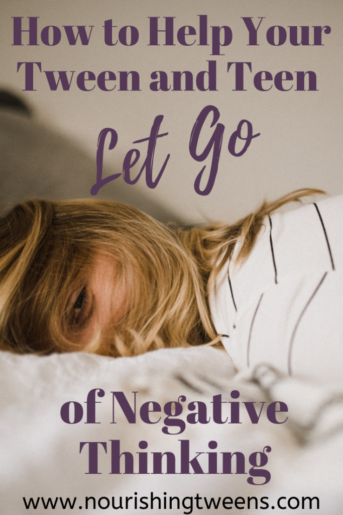 How to Help Your Tween and Teen Let Go of Negative Thinking