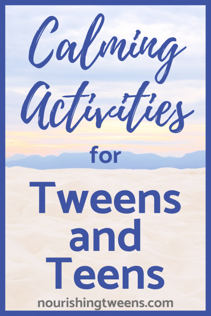 calming activities for tweens and teens