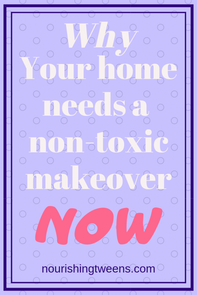 Why your home needs a non-toxic makeover now