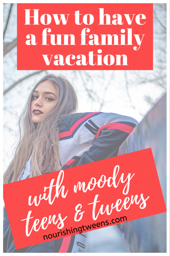 How to have a fun family vacation with tweens and teens