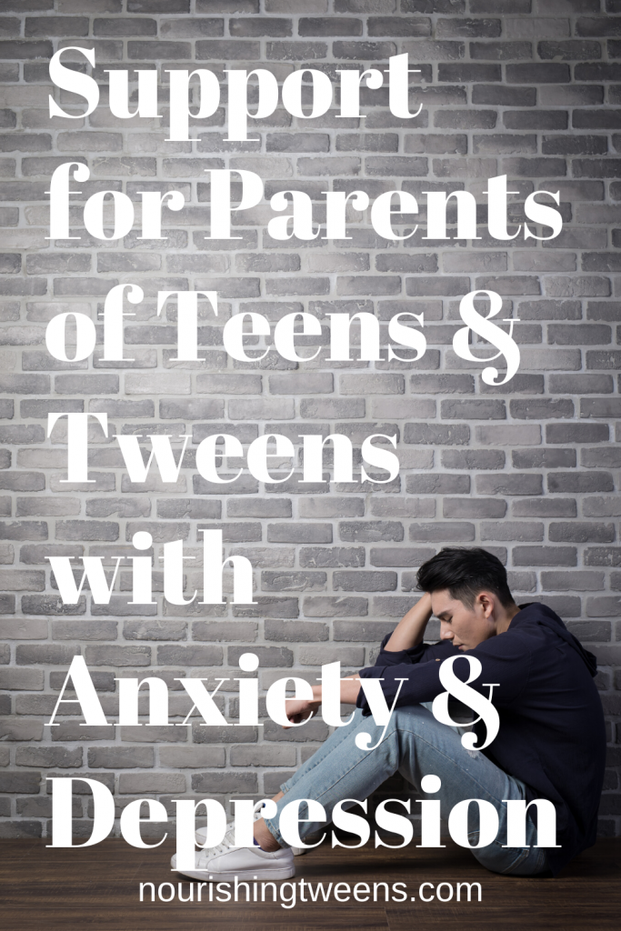 Support for parents of tweens and teens with anxiety and depression