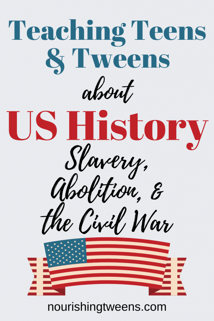 Teaching tweens and teens about US History: Slavery, abolition, and the Civil War